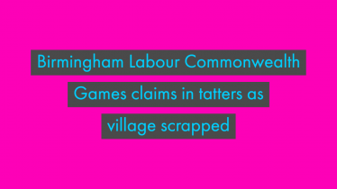 Birmingham Labour Commonwealth Games claims in tatters as village scrapped